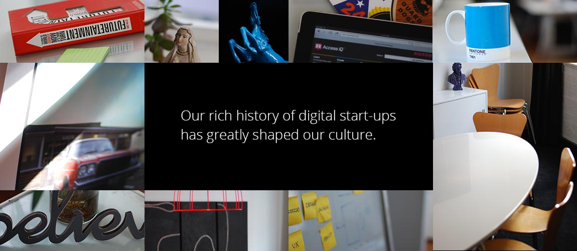 Our rich history of digital start-ups has greatly shaped our culture.